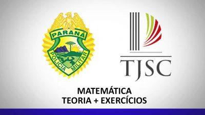 Matemática para o concurso da PM PR e TJ SC